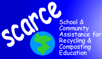 SCARCE: School & Community Assistance for Recycling and Composting Education.